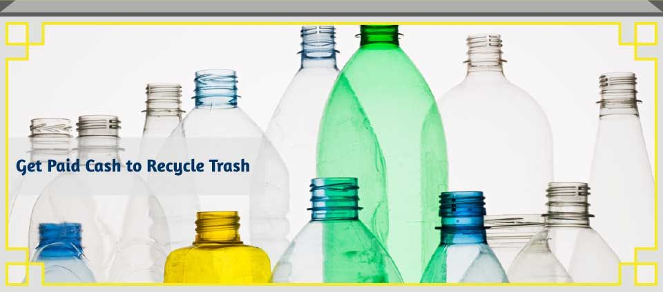Get Paid Cash to Recycle Trash - Plastic bottles
